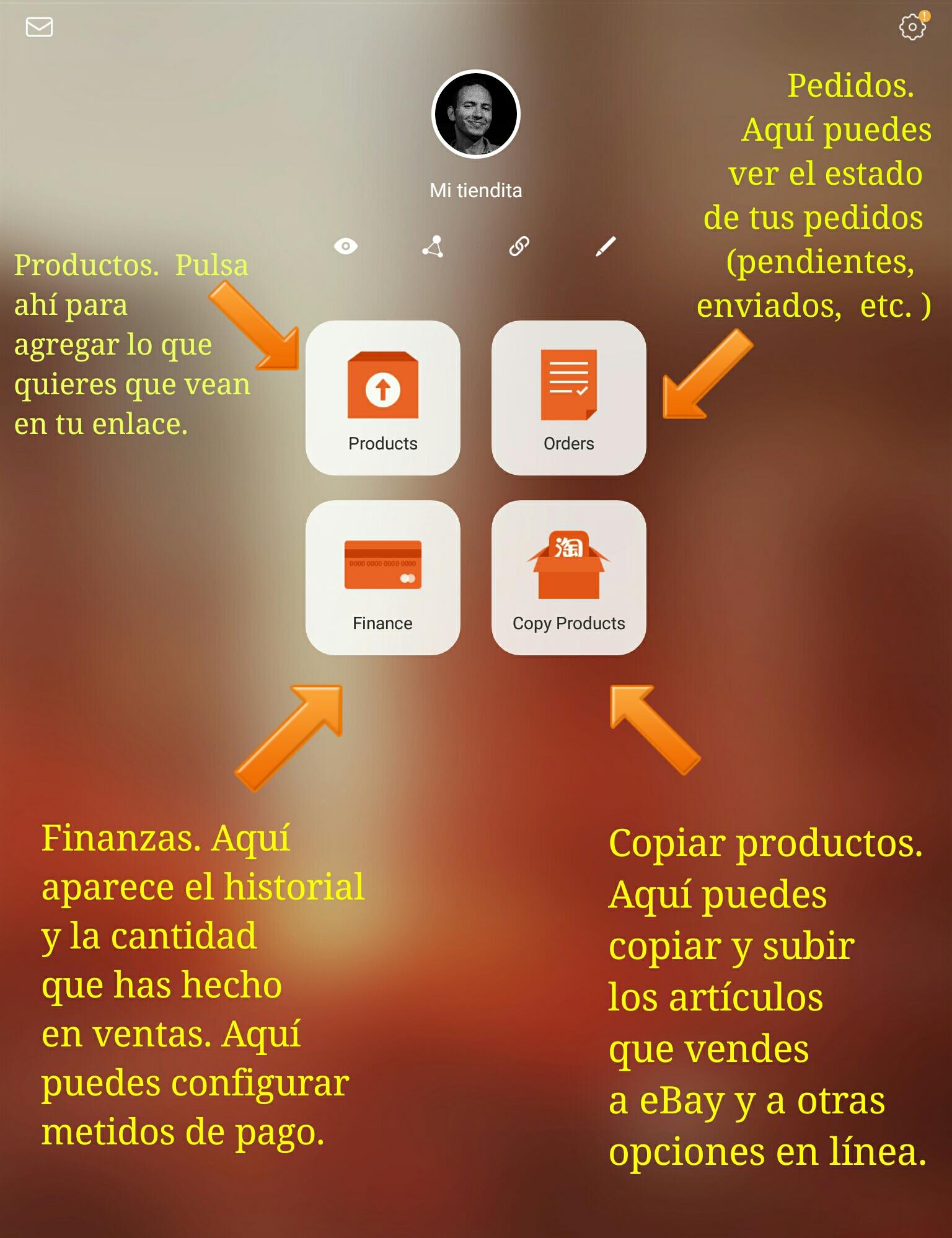 Imagen que describe en español lo que significan las cuatro opciones: Products es productos. Elige esta opción para agregar lo que quieres anunciar en tu enlace. Order es pedidos. En esta opción puedes ver el estado de tus pedidos (pendientes, enviados, etc.). Finance es finanzas. En esta opción aparece el historial y la cantidad de dinero que has hecho en ventas. Aquí puedes configurar los métodos de pago. Copy Products es copiar products. En esta opción puedes copiar y subir lo que vendes a eBay y otras opciones en línea.